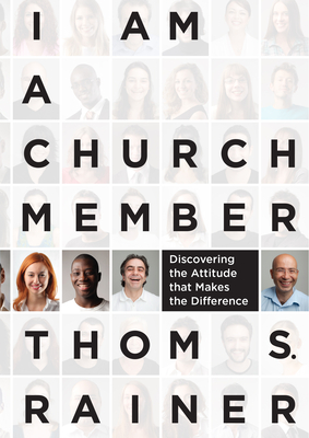 I Am a Church Member: Discovering the Attitude That Makes the Difference - Rainer, Thom S