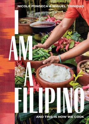 I Am a Filipino: And This Is How We Cook - Ponseca, Nicole, Ms., and Trinidad, Miguel