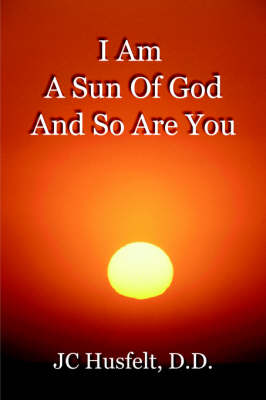 I Am a Sun of God and So Are You - Husfelt, J C