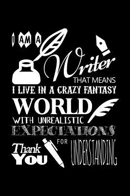I Am a Writer That Means That I Live in a Crazy Fantasy World with Unrealistic Expectations Thank You for Understanding: Blank Lined Journal to Write in - Ruled Writing Notebook - Uab Kidkis