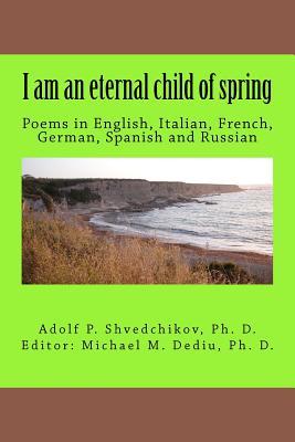 I Am an Eternal Child of Spring - Shvedchikov Ph D, Adolf P, and Dediu Ph D, Michael M