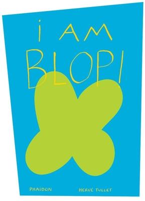 I Am Blop! - Tullet, Herve