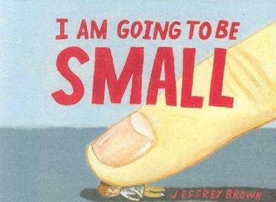 I Am Going to Be Small -