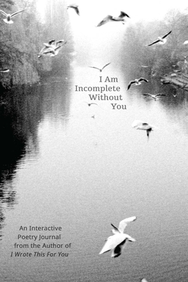 I Am Incomplete Without You: An Interactive Poetry Journal from the Author of I Wrote This for You - Thomas, Iain Sinclair
