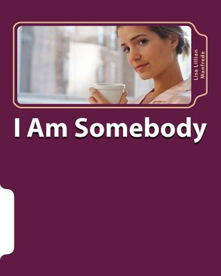 I Am Somebody - Manfrede, Lisa Lillian, and Nelson, and Manfrede, Larry (Photographer)