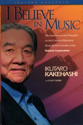 I Believe in Music: Hardcover - Kakehashi, Ikutaro