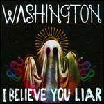 I Believe You Liar - Washington