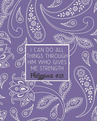 I Can Do All Things Through Him Who Gives Me Strength Philippians 4: 13: Large Inspirational Notebook for Composition, Work, School and Personal Use Lavender Purple with Paisley - Brighter Days
