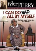 I Can Do Bad All By Myself - Tyler Perry