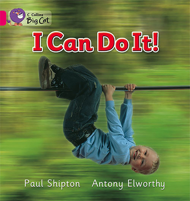 I Can Do It: Band 01b/Pink B - Shipton, Paul, and Moon, Cliff (Series edited by), and Collins Big Cat (Prepared for publication by)