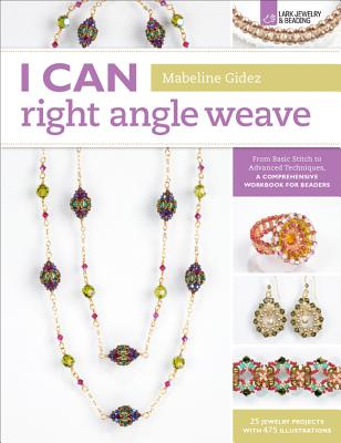 I Can Right Angle Weave: From Basic Stitch to Advanced Techniques, a Comprehensive Workbook for Beaders - Gidez, Mabeline
