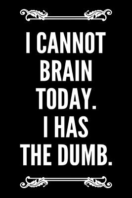I Cannot Brain Today I Has the Dumb: 6x9 110-Page Blank Lined Journal Makes a Great Office Gag Gift - Press, Essomedia