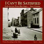 I Can't Be Satisfied: Early American Women Blues Singers, Vol. 2: Town