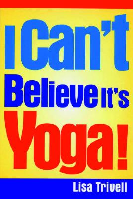 I Can't Believe It's Yoga - Trivell, Lisa