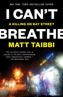 I Can't Breathe: A Killing on Bay Street - Taibbi, Matt