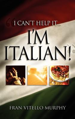 I Can't Help It..I'm Italian! - Murphy, Fran Vitello