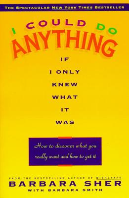 I Could Do Anything If I Only Knew What It Was: How to Discover What You Really Want and How to Get It - Sher, Barbara