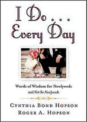 I Do ... Every Day: Words of Wisdom for Newlyweds and Not So Newlyweds - Hopson, Cynthia Bond, and Hopson, Roger A