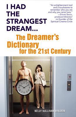 I Had the Strangest Dream...: The Dreamer's Dictionary for the 21st Century - Walden, Kelly Sullivan