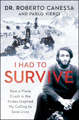 I Had to Survive: How a Plane Crash in the Andes Inspired My Calling to Save Lives - Canessa, Roberto, Dr., and Vierci, Pablo