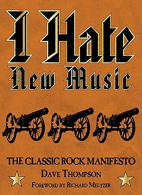 I Hate New Music: The Classic Rock Manifesto - Thompson, Dave