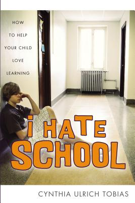 I Hate School: How to Help Your Child Love Learning - Tobias, Cynthia Ulrich