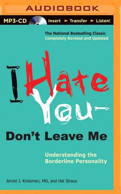 I Hate You Don't Leave Me: Understanding the Borderline Personality - Kreisman, Jerold J, MD, and Straus, Hal, and Foster, Mel (Read by)
