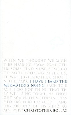 I Have Heard the Mermaids Singing - Bollas, Christopher, Professor