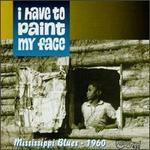 I Have to Paint My Face: Mississippi Blues 1960