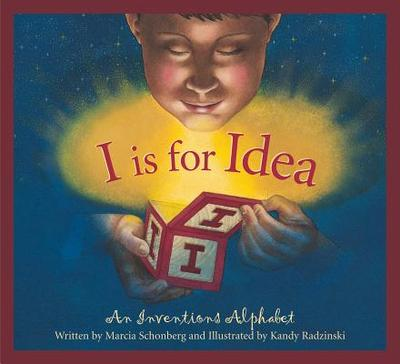 I Is for Idea: An Inventions Alphabet - Schonberg, Marcia