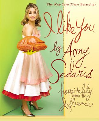 I Like You: Hospitality Under the Influence - Sedaris, Amy