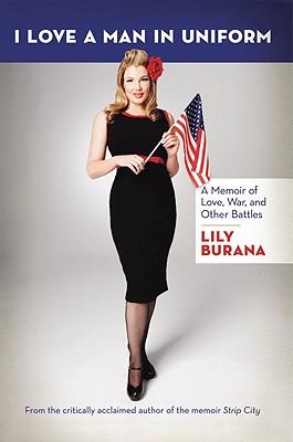 I Love a Man in Uniform: A Memoir of Love, War, and Other Battles - Burana, Lily