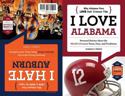 I Love Alabama/I Hate Auburn: Personal Stories about the World's Greatest Team, Fans, and Traditions/Personal Stories about the Absolute Worst Team, Fans, and Traditions - Staffo, Donald F