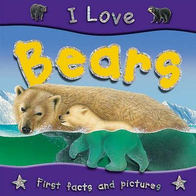 I Love Bears - Parker, Steve, and Gallagher, Belinda (Editor)