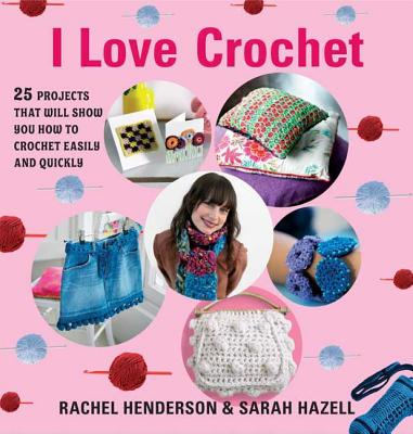 I Love Crochet - Henderson, Rachel, and Hazell, Sarah