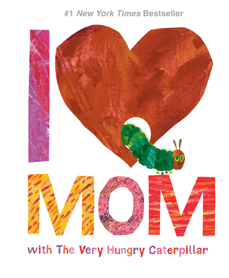 I Love Mom with the Very Hungry Caterpillar -