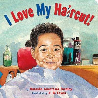 I Love My Haircut! - Tarpley, Natasha Anastasia, and Lewis, E B (Illustrator)