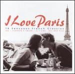 I Love Paris: 18 Sensuous French Classics