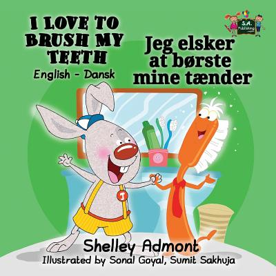 I Love to Brush My Teeth: English Danish Bilingual Edition - Admont, Shelley, and Books, Kidkiddos