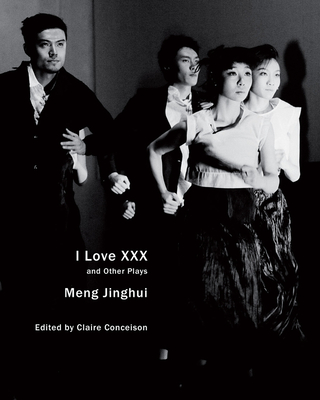 I Love XXX: And Other Plays - Meng, Jinghui, and Conceison, Claire (Translated by)