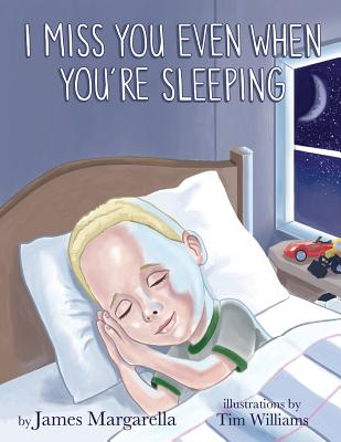 I Miss You Even When You're Sleeping - Williams, Tim, MD (Illustrator), and Margarella, James Patrick