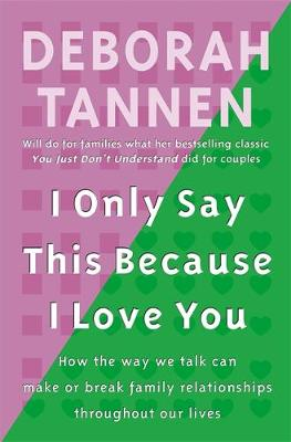 I Only Say This Because I Love You - Tannen, Deborah