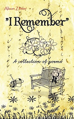 I Remember: A Collection of Poems - Zeitler, Alison