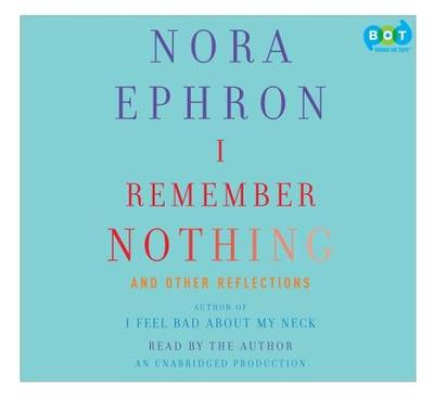 I Remember Nothing: And Other Reflections - Ephron, Nora (Read by)