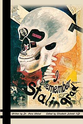 I Remember Stalingrad - Welzel, Hans, and Schmid MD, Elizabeth (Editor)
