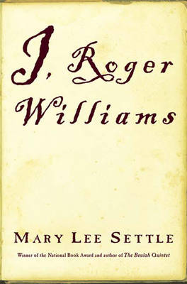 I, Roger Williams: A Fragment of Autobiography - Settle, Mary Lee
