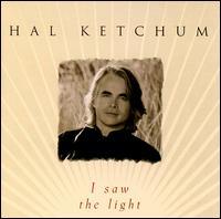 I Saw the Light - Hal Ketchum