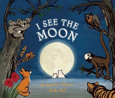 I See the Moon - Pal, Erika (Illustrator), and Mitton, Jacqueline