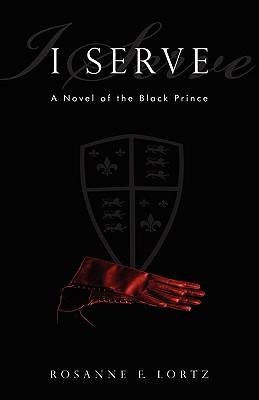I Serve: A Novel of the Black Prince - Lortz, Rosanne E
