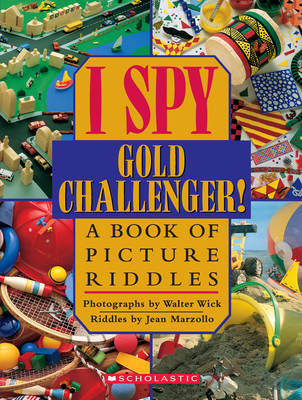 I Spy Gold Challenger!: A Book of Picture Riddles - Wick, Walter (Photographer)